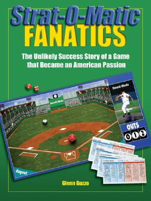 Strat-O-Matic Fanatics: The Unlikely Success Story of a Game That Became an American Passion 9780879462802
