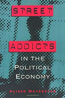 Street Addicts in the Political Economy 9780877229926