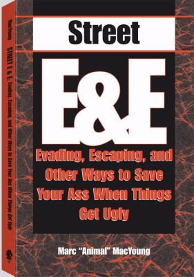 Street E & E: Evading, Escaping, and Other Ways to Save Your Ass When Things Get Ugly 9780873647434