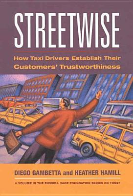 Streetwise: How Taxi Drivers Establish Their Customers' Trustworthiness 9780871543080