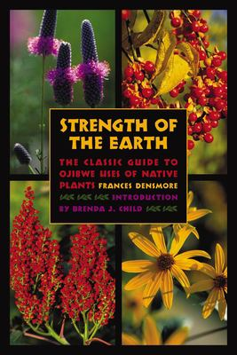 Strength of the Earth: The Classic Guide to Ojibwe Uses of Native Plants 9780873515627