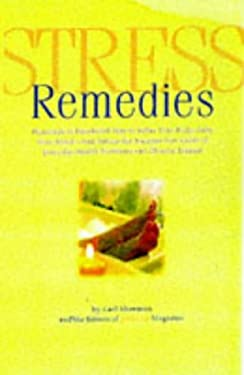 Stress Remedies: Hundreds of Fast-Relief Tips to Relax Your Body, Calm Your Mind, and Defuse the Number One Cause of Everyday Health Pr 9780875963082