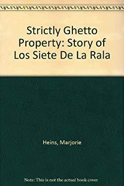 Strictly Ghetto Property; The Story of Los Siete de La Raza