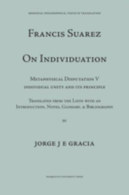 Suarez on Individuation: Metaphysical Disputation V, Individual Unity and Its Principle 9780874622232