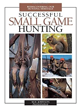 Successful Small Game Hunting: Rediscovering Our Hunting Heritage 9780873495240