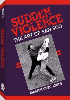 Sudden Violence: The Art of San Soo 9780873644655