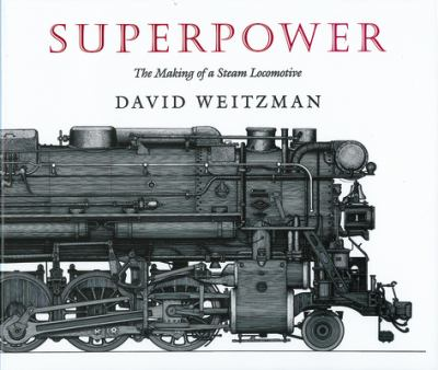Superpower: The Making of a Steam Locomotive 9780879236717