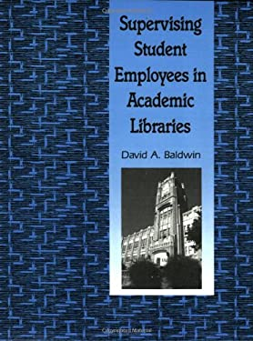 Supervising Student Employees in Academic Libraries: A Handbook 9780872878693