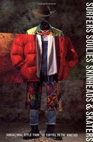 Surfers Soulies Skinheads and Skaters: Subcultural Style from the Forties to the Nineties 9780879516895