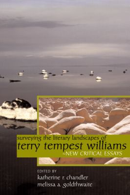 Surveying the Literary Landscapes of Terry Tempest Williams: New Critical Essays 9780874807707