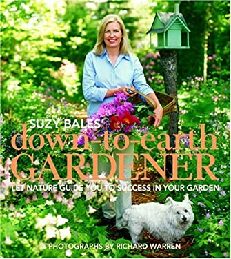 Suzy Bales' Down to Earth Gardener: Let Nature Guide You to Success in Your Garden 9780875968940