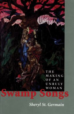 Swamp Songs: The Making of an Unruly Woman