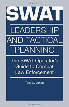 Swat Leadership and Tactical Planning: The Swat Operator's Guide to Combat Law Enforcement 9780873648974