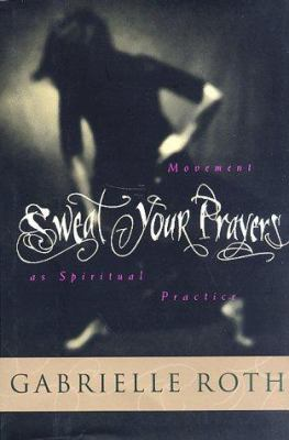 Sweat Your Prayers: Movement as Spiritual Practice 9780874778786
