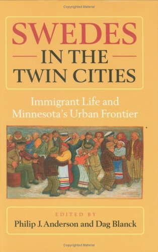 Swedes in the Twin Cities: Immigrant Life and Minnesotas Urban Frontier 9780873513999