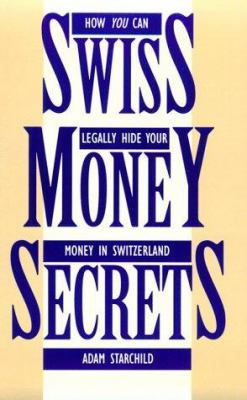 Swiss Money Secrets: How You Can Legally Hide Your Money in Switzerland 9780873648554