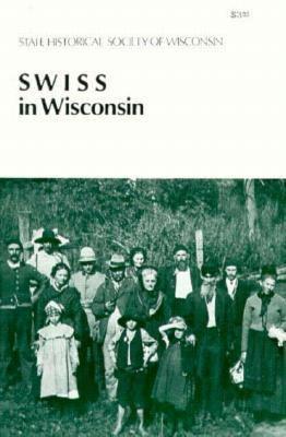 Swiss in Wisconsin 9780870202230
