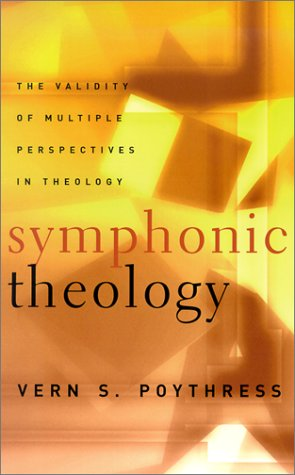 Symphonic Theology: The Validity of Multiple Perspectives in Theology 9780875525174