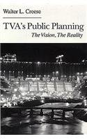 TVA's Public Planning: The Vision, the Reality 9780870496387
