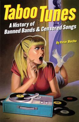 Taboo Tunes: A History of Banned Bands & Censored Songs 9780879307929