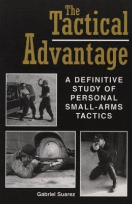 Tactical Advantage: A Definitive Study of Personal Small-Arms Tactics 9780873649759