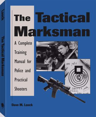 Tactical Marksman: A Complete Training Manual for Police and Practical Shooters 9780873648813