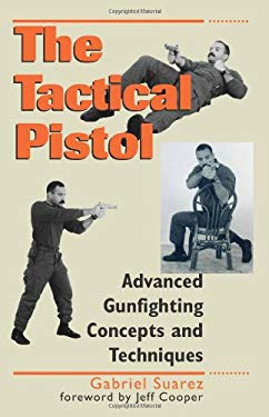 Tactical Pistol: Advanced Gunfighting Concepts and Techniques 9780873648646