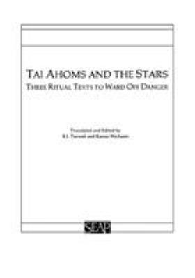Tai Ahoms and the Stars: Three Ritual Texts to Ward Off Danger = Tamra Duangdao Thai 'Ahom: 'Ekkasan Sado Khro 3 Samnuan 9780877277095