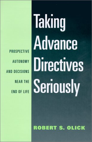 Taking Advance Directives Seriously: Prospective Autonomy and Decisions Near the End of Life 9780878408689