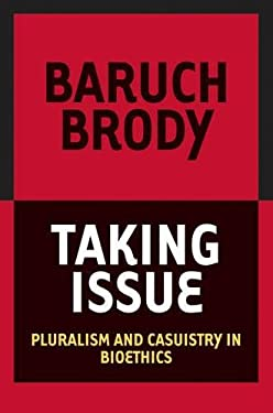 Taking Issue: Pluralism and Casuistry in Bioethics 9780878403981