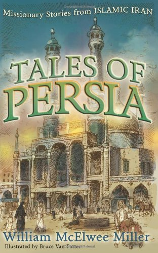 Tales of Persia: Missionary Stories from Islamic Iran 9780875526157