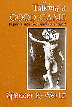 Talking a Good Game: Inquiries Into the Principles of Sport 9780870743207