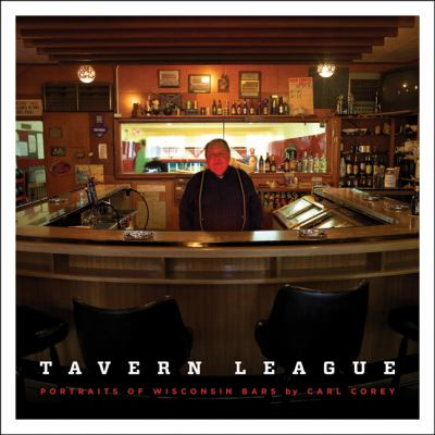 Tavern League: Portraits of Wisconsin Bars 9780870204784