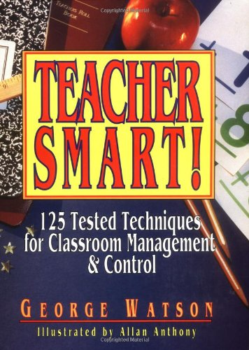 Teacher Smart!: 125 Tested Techniques for Classroom Management and Control 9780876289105