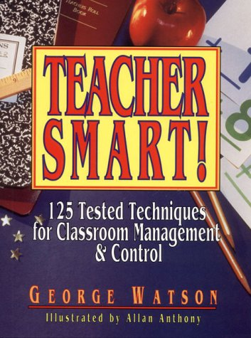 Teacher Smart!: 125 Tested Techniques for Classroom Management & Control 9780876289136