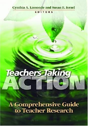Teachers Taking Action: A Comprehensive Guide to Teacher Research 9780872074637