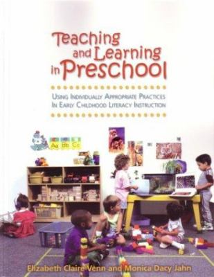 Teaching and Learning in Preschool: Using Individually Appropriate Practices in Early Childhood Literacy Instruction 9780872075351