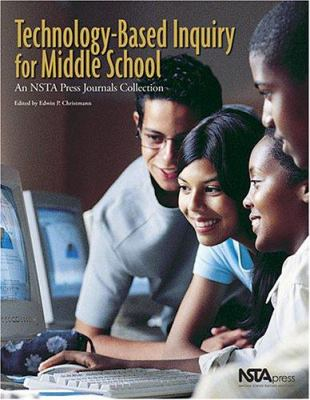 Technology-Based Inquiry for Middle School: An Nsta Press Journals Collection 9780873552660