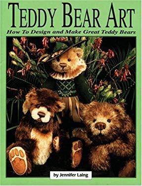 Teddy Bear Art: How to Design & Make Great Teddy Bears 9780875885179