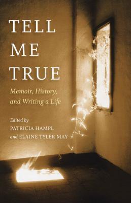 Tell Me True: Memoir, History, and Writing a Life 9780873516303