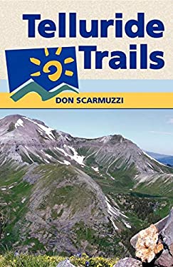 Telluride Trails: Well Over 100 Hikes, Including Routes to More Than 40 Summits 9780871089380