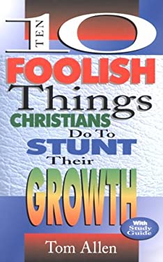Ten Foolish Things Christians Do to Stunt Their Growth