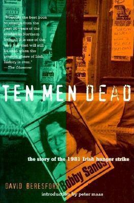 Ten Men Dead: The Story of the 1981 Irish Hunger Strike 9780871137029