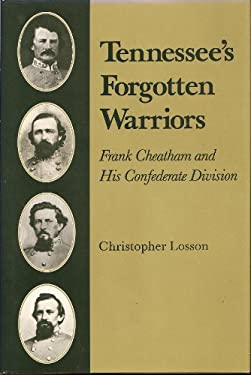 Tennessee's Forgotten Warriors: Frank Cheatham and His Confederate Division 9780870496158