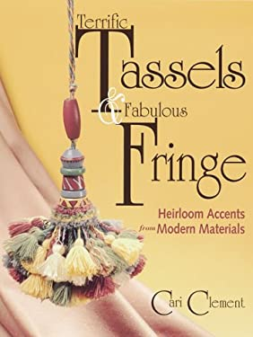 Terrific Tassels & Fabulous Fringe Terrific Tassels & Fabulous Fringe: Heirloom Accents from Modern Materials Heirloom Accents from Modern Materials 9780873418195