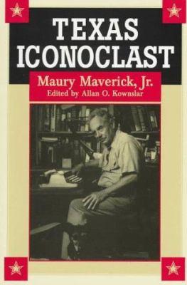 Texas Iconoclast: Maury Maverick, JR. 9780875651729