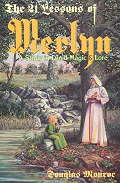 The 21 Lessons of Merlyn the 21 Lessons of Merlyn: A Study in Druid Magic & Lore a Study in Druid Magic & Lore 9780875424965