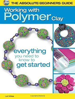 The Absolute Beginners Guide: Working with Polymer Clay 9780871164537