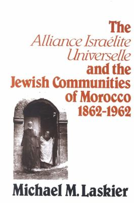 The Alliance Israelite Universelle and the Jewish Communities of Morocco, 1862-1962