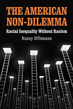 The American Non-Dilemma: Racial Inequality Without Racism 9780871540805